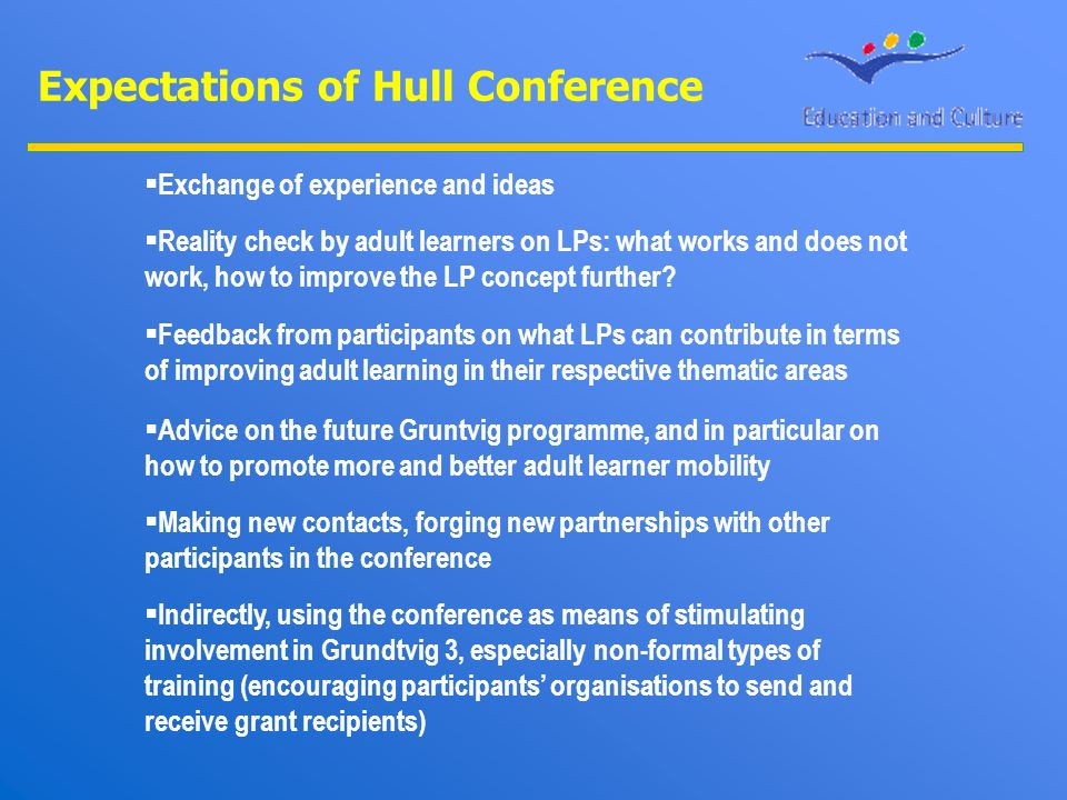 Expectations of Hull Conference Exchange of experience and ideas Reality check by adult learners on LPs: what works and does not work, how to improve