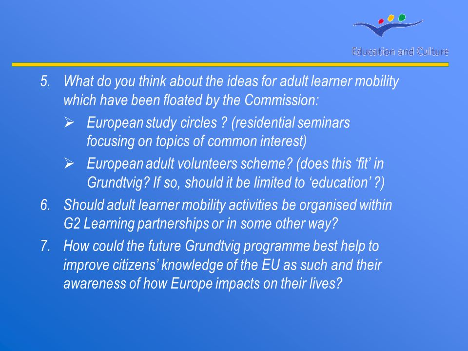 5.What do you think about the ideas for adult learner mobility which have been floated by the Commission: European study circles .