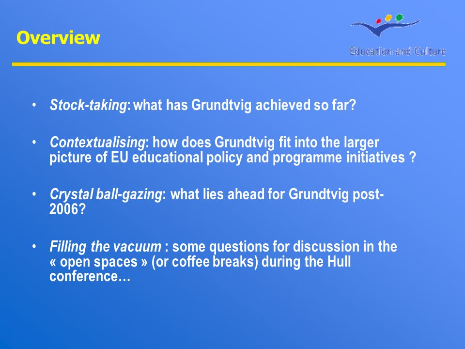 Overview Stock-taking : what has Grundtvig achieved so far.