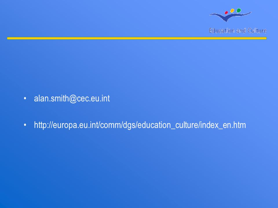 alan.smith@cec.eu.int http://europa.eu.int/comm/dgs/education_culture/index_en.htm