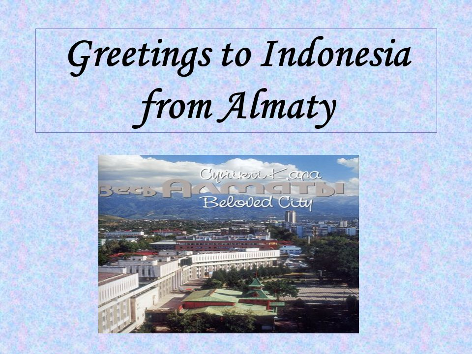 Greetings to Indonesia from Almaty