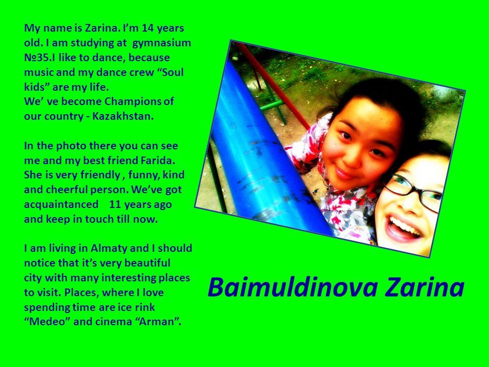 My name is Zarina. Im 14 years old.
