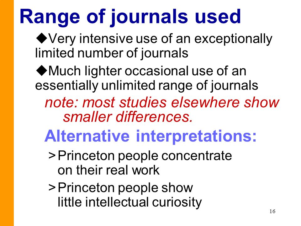 16 Range of journals used uVery intensive use of an exceptionally limited number of journals uMuch lighter occasional use of an essentially unlimited
