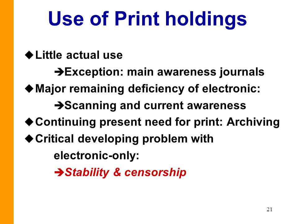 21 Use of Print holdings u Little actual use è Exception: main awareness journals u Major remaining deficiency of electronic: è Scanning and current a