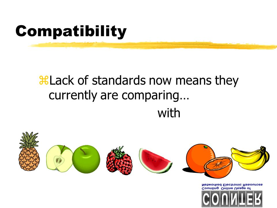 zLack of standards now means they currently are comparing… with Compatibility