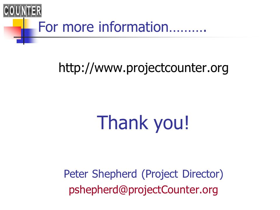 For more information………. http://www.projectcounter.org Thank you! Peter Shepherd (Project Director) pshepherd@projectCounter.org