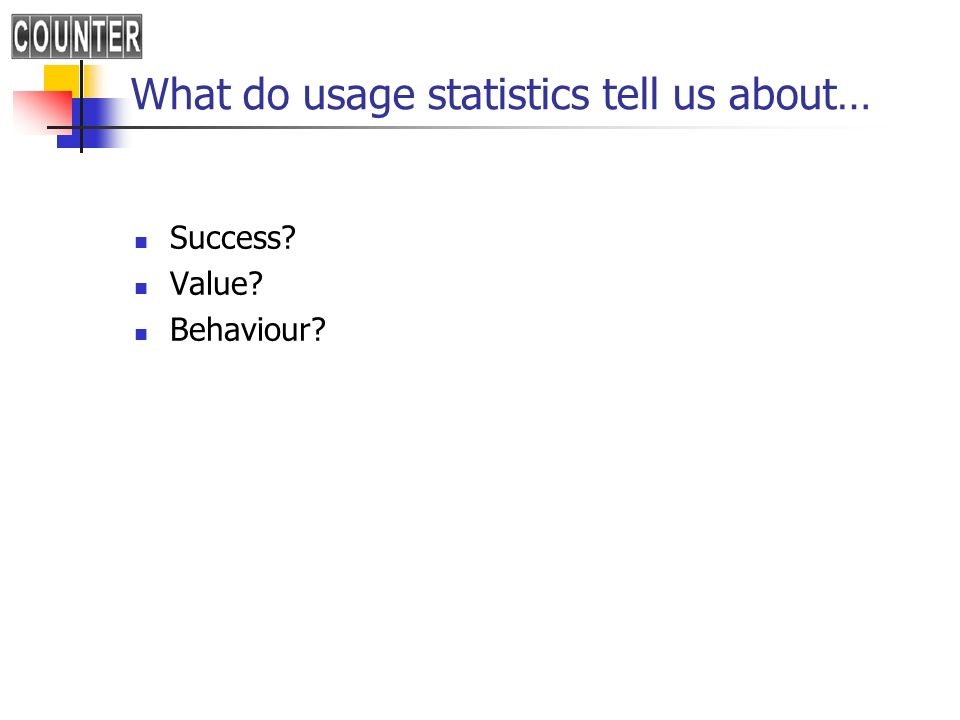 What do usage statistics tell us about… Success? Value? Behaviour?