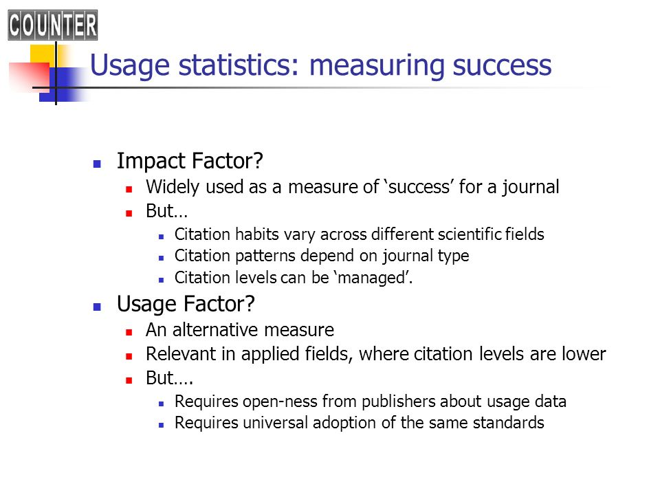 Usage statistics: measuring success Impact Factor.