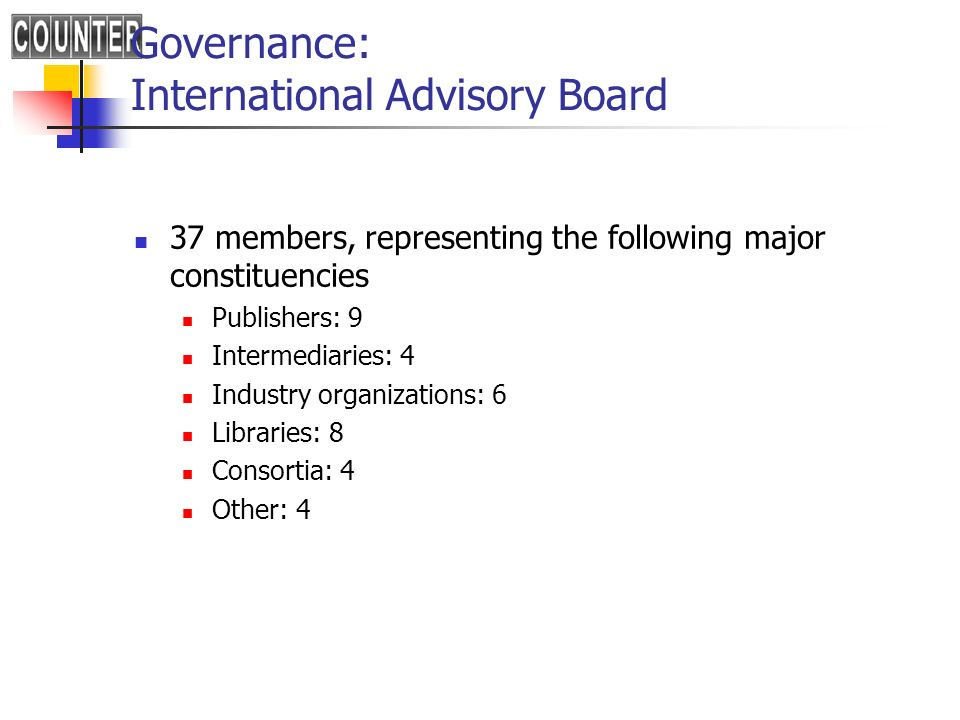 Governance: International Advisory Board 37 members, representing the following major constituencies Publishers: 9 Intermediaries: 4 Industry organiza
