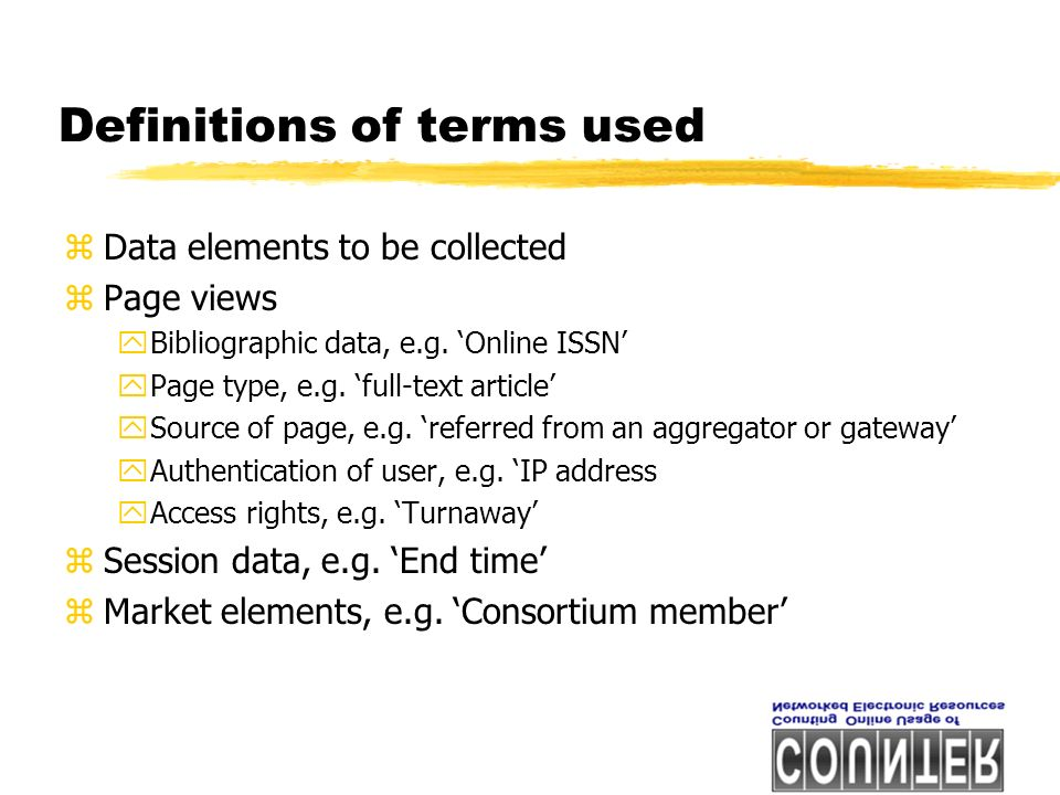 Definitions of terms used zData elements to be collected zPage views yBibliographic data, e.g.