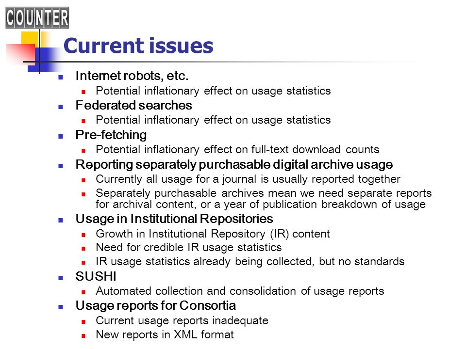 Current issues Internet robots, etc. Potential inflationary effect on usage statistics Federated searches Potential inflationary effect on usage stati