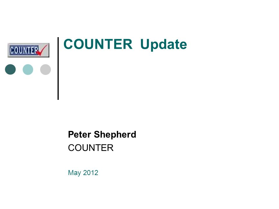 COUNTER Update Peter Shepherd COUNTER May 2012