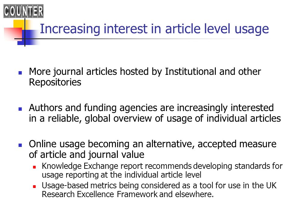 Increasing interest in article level usage More journal articles hosted by Institutional and other Repositories Authors and funding agencies are incre