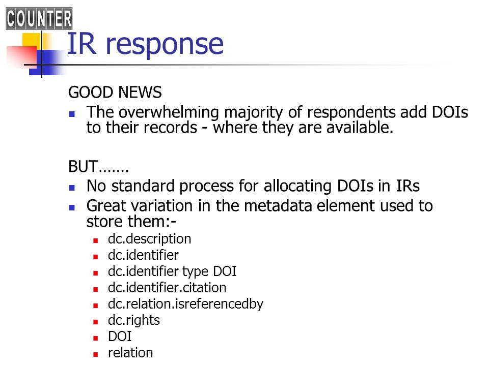 IR response GOOD NEWS The overwhelming majority of respondents add DOIs to their records - where they are available. BUT……. No standard process for al