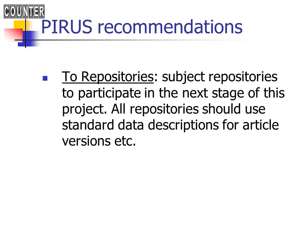 PIRUS recommendations To Repositories: subject repositories to participate in the next stage of this project. All repositories should use standard dat