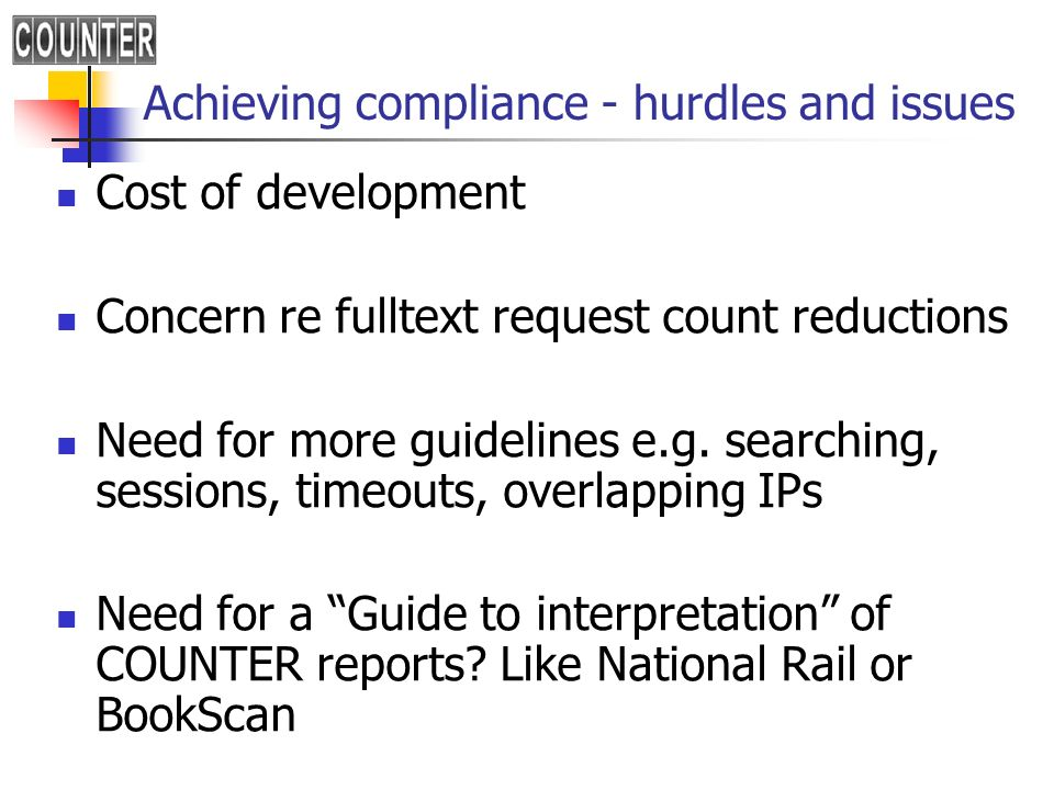 Achieving compliance - hurdles and issues Cost of development Concern re fulltext request count reductions Need for more guidelines e.g.