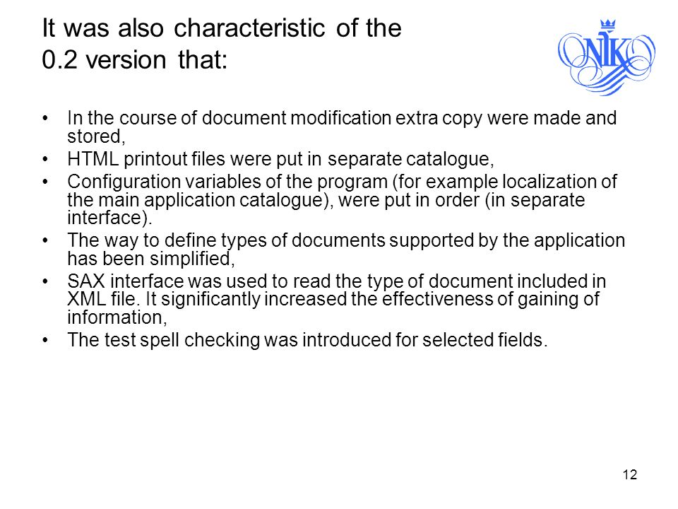 12 It was also characteristic of the 0.2 version that: In the course of document modification extra copy were made and stored, HTML printout files were put in separate catalogue, Configuration variables of the program (for example localization of the main application catalogue), were put in order (in separate interface).
