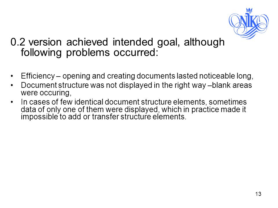 version achieved intended goal, although following problems occurred: Efficiency – opening and creating documents lasted noticeable long, Document structure was not displayed in the right way –blank areas were occuring, In cases of few identical document structure elements, sometimes data of only one of them were displayed, which in practice made it impossible to add or transfer structure elements.