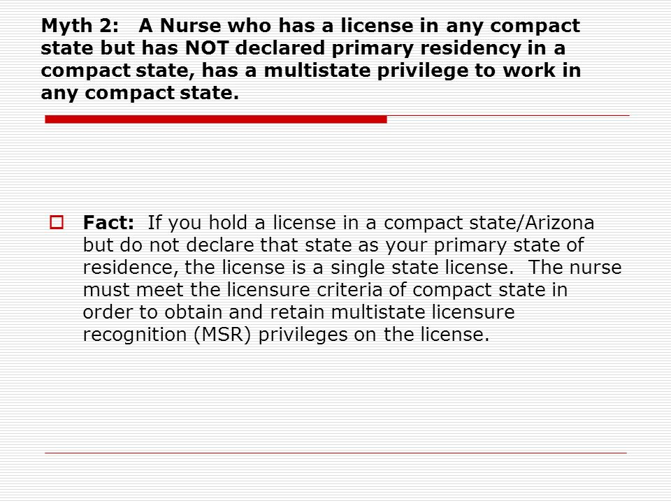 Myth 2: A Nurse who has a license in any compact state but has NOT declared primary residency in a compact state, has a multistate privilege to work in any compact state.