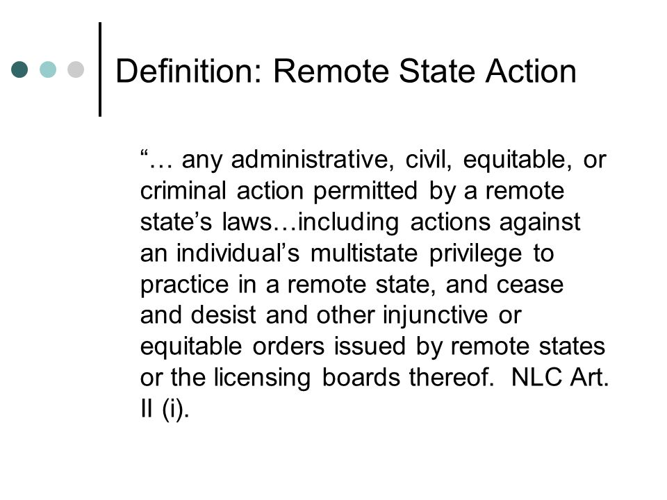 Definition: Remote State Action … any administrative, civil, equitable, or criminal action permitted by a remote states laws…including actions against