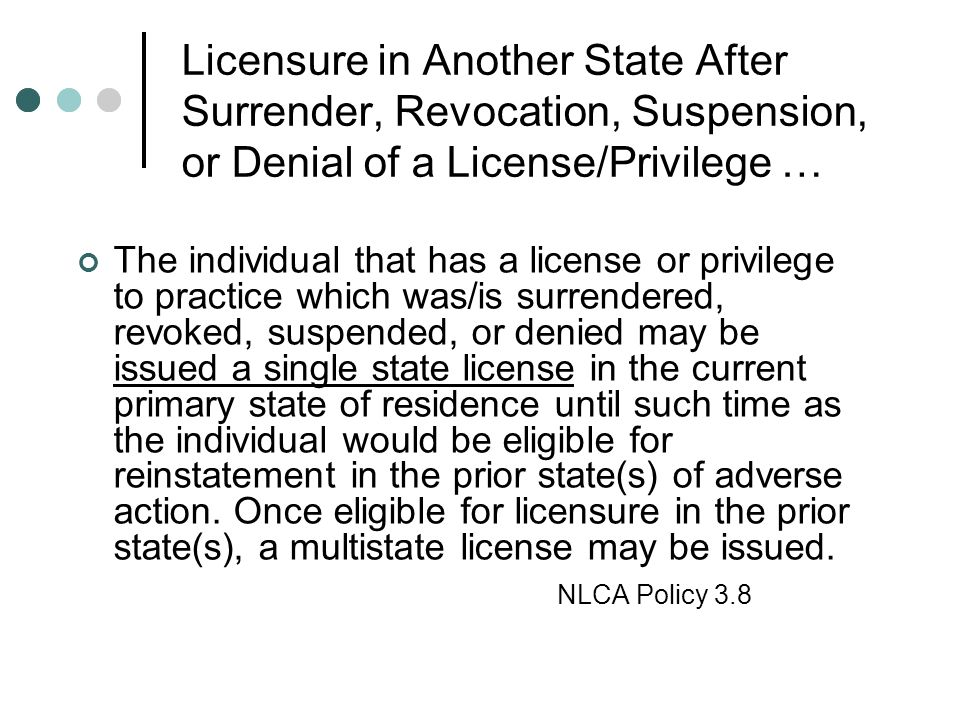 Licensure in Another State After Surrender, Revocation, Suspension, or Denial of a License/Privilege … The individual that has a license or privilege
