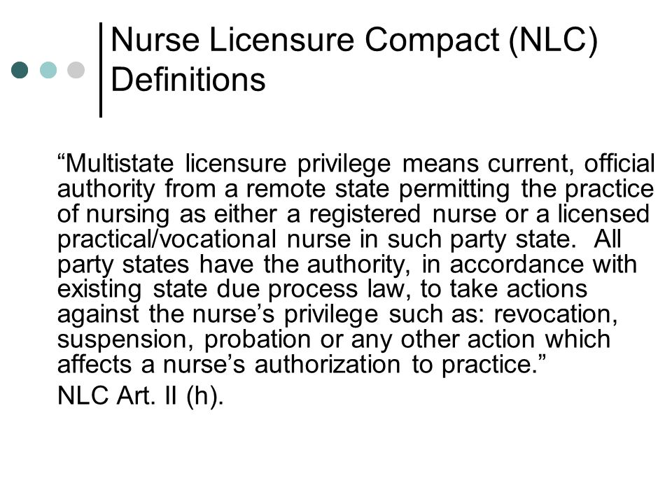 Nurse Licensure Compact (NLC) Definitions Multistate licensure privilege means current, official authority from a remote state permitting the practice