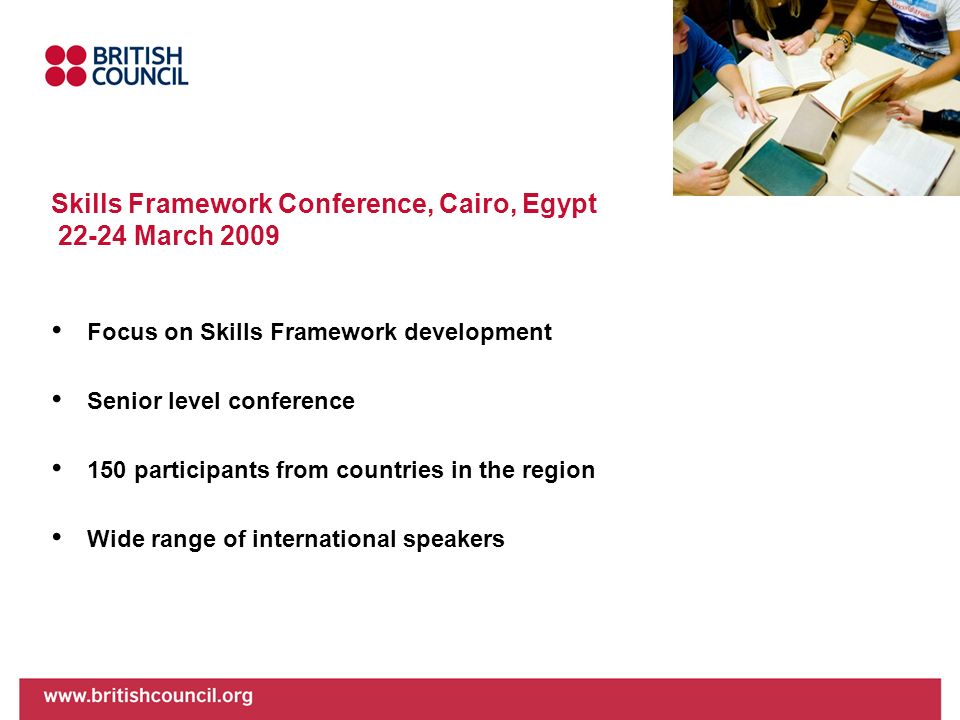 Skills Framework Conference, Cairo, Egypt 22-24 March 2009 Focus on Skills Framework development Senior level conference 150 participants from countri