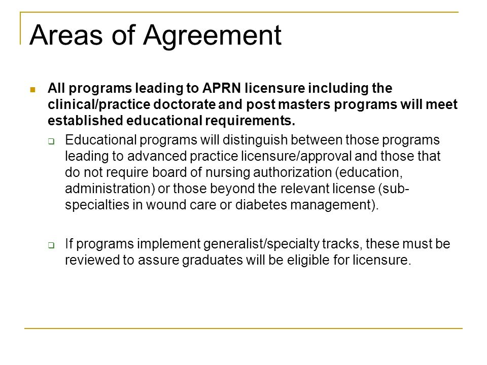 Areas of Agreement All programs leading to APRN licensure including the clinical/practice doctorate and post masters programs will meet established ed