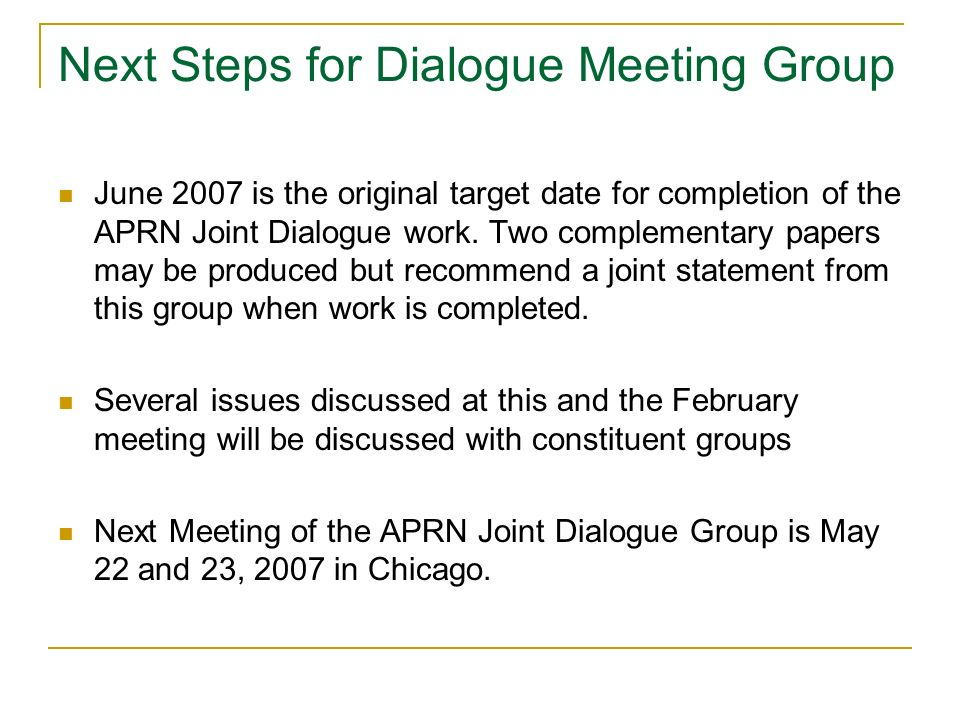 Next Steps for Dialogue Meeting Group June 2007 is the original target date for completion of the APRN Joint Dialogue work.