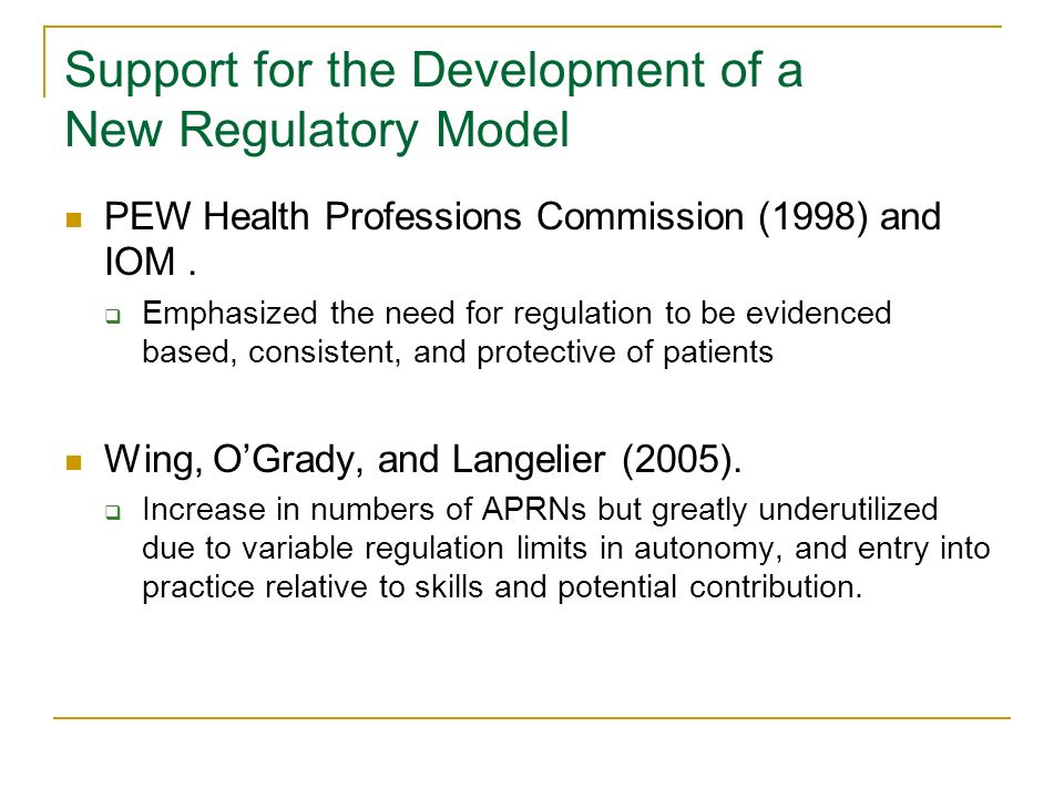 Support for the Development of a New Regulatory Model PEW Health Professions Commission (1998) and IOM.