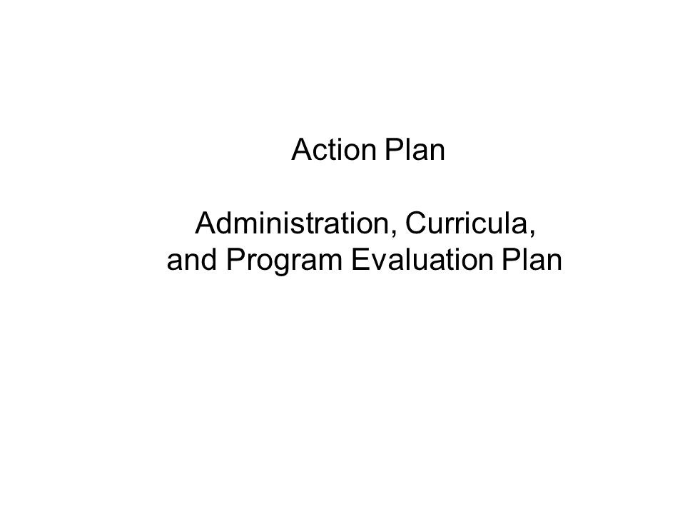 Action Plan Administration, Curricula, and Program Evaluation Plan