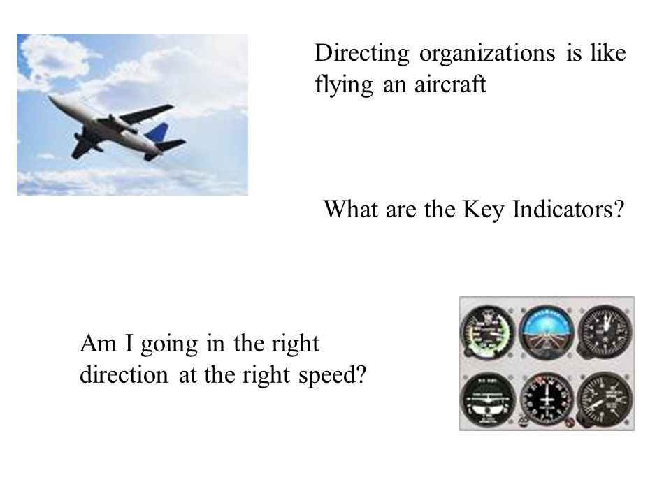 Directing organizations is like flying an aircraft What are the Key Indicators.