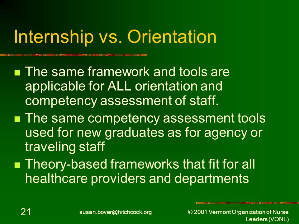 susan.boyer@hitchcock.org © 2001 Vermont Organization of Nurse Leaders (VONL) 21 Internship vs.