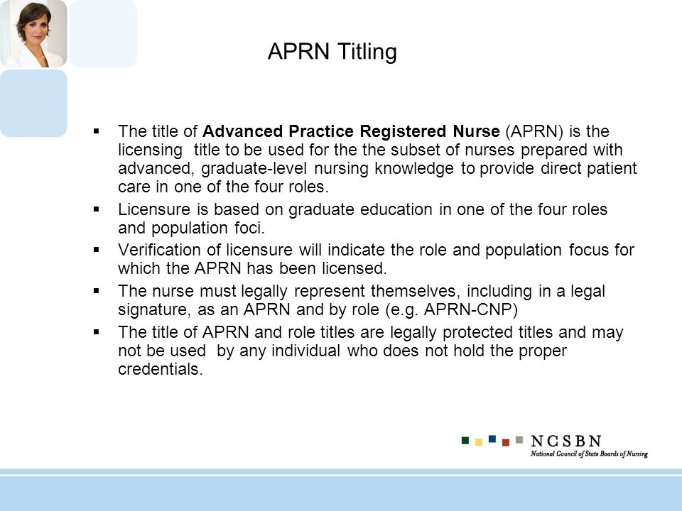 APRN Titling The title of Advanced Practice Registered Nurse (APRN) is the licensing title to be used for the the subset of nurses prepared with advan