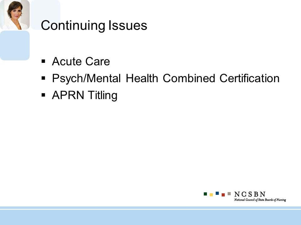 Continuing Issues Acute Care Psych/Mental Health Combined Certification APRN Titling