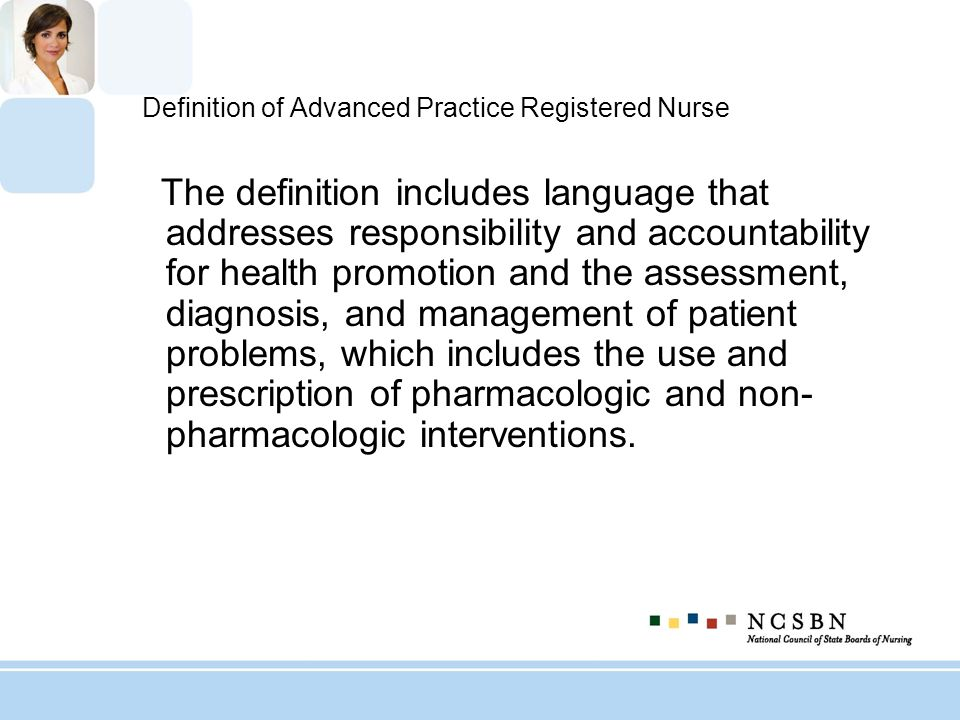Definition of Advanced Practice Registered Nurse The definition includes language that addresses responsibility and accountability for health promotio