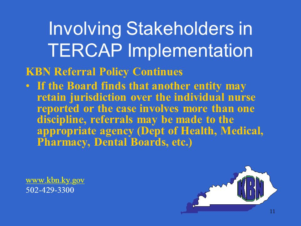 11 Involving Stakeholders in TERCAP Implementation KBN Referral Policy Continues If the Board finds that another entity may retain jurisdiction over t