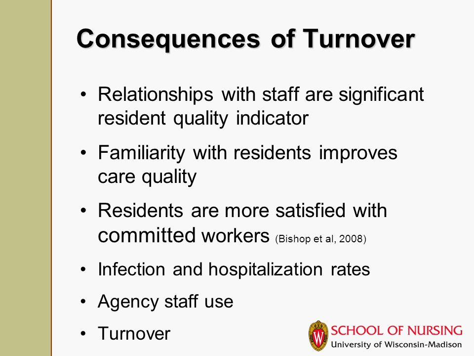 Causes of Turnover Lack of training/mentoring Low wages (80%) Lack of Opportunities Higher education Medicaid census Supervisors (most important)