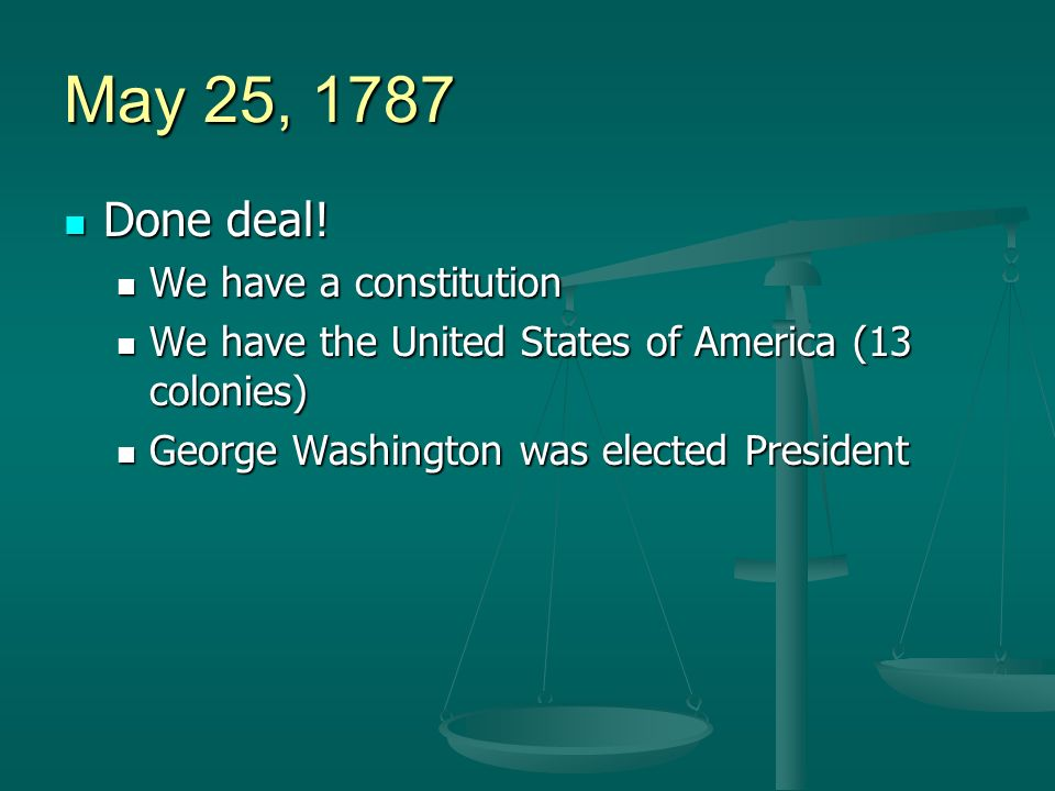 May 25, 1787 Done deal. Done deal.