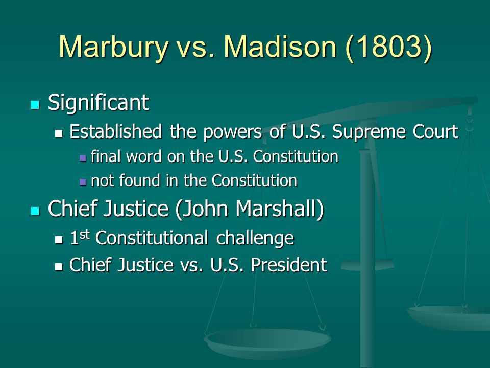 Marbury vs. Madison (1803) Significant Significant Established the powers of U.S.