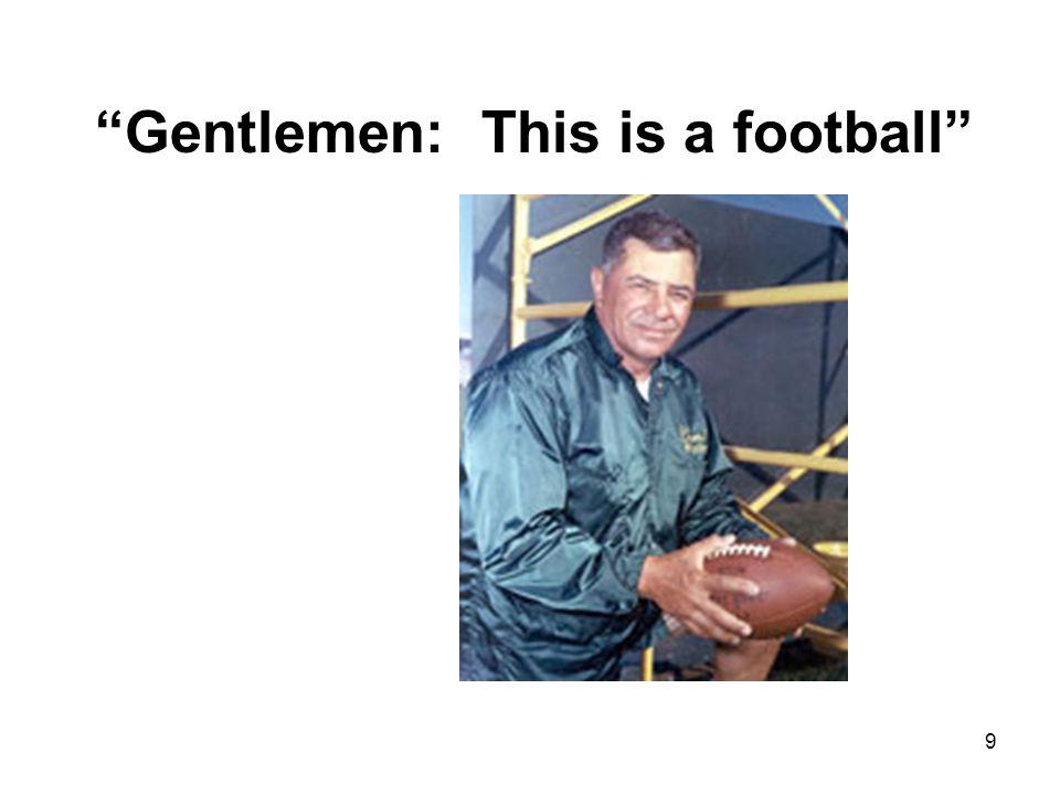 Gentlemen: This is a football 9