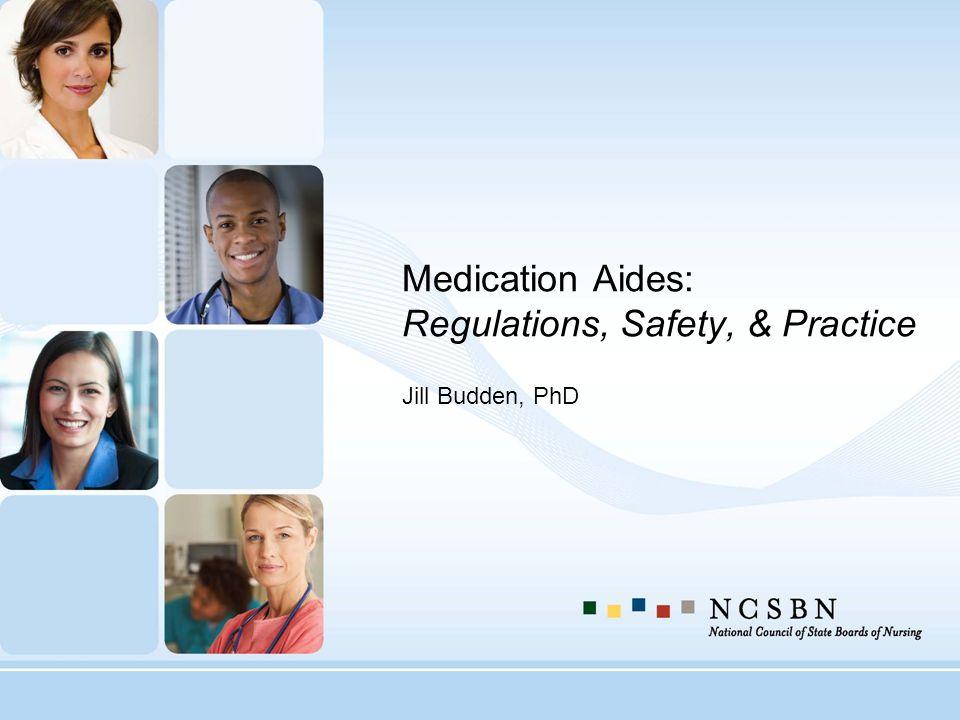 Medication Aides: Regulations, Safety, & Practice Jill Budden, PhD