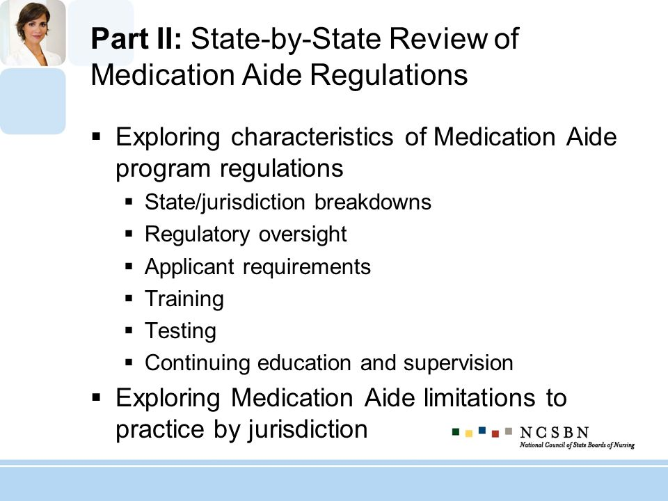 Part II: State-by-State Review of Medication Aide Regulations Exploring characteristics of Medication Aide program regulations State/jurisdiction brea