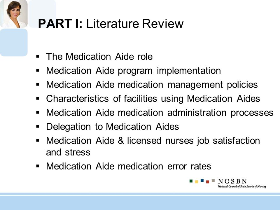 PART I: Literature Review The Medication Aide role Medication Aide program implementation Medication Aide medication management policies Characteristi