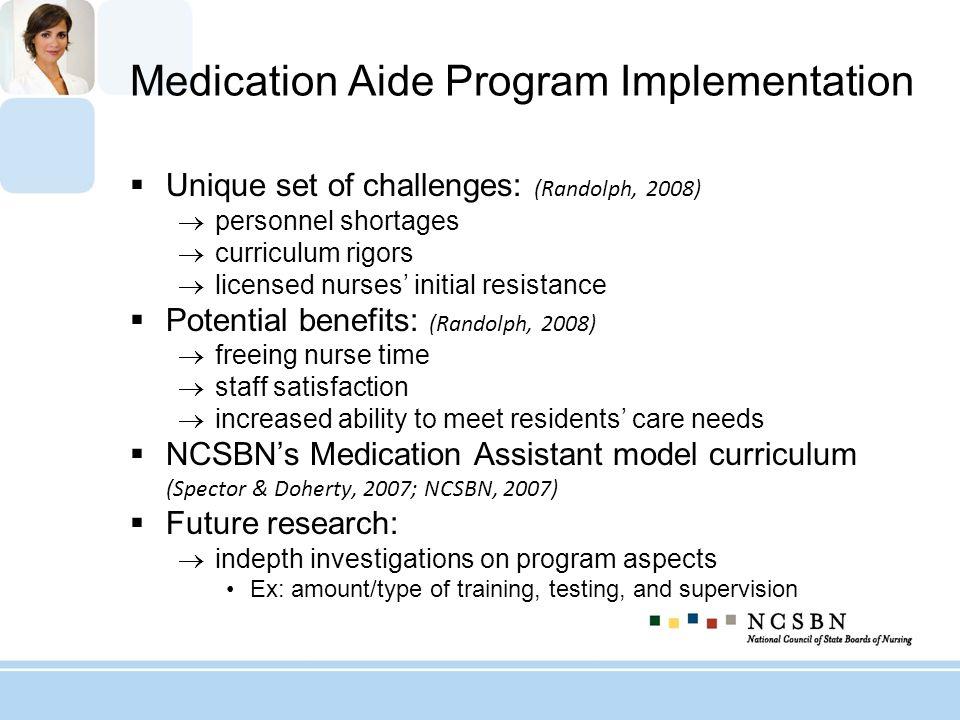 Medication Aide Program Implementation Unique set of challenges: (Randolph, 2008) personnel shortages curriculum rigors licensed nurses initial resist