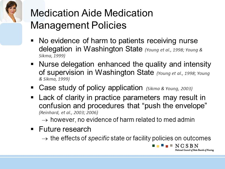 Characteristics of Facilities Using Medication Aides Only 1 study (Hughes, Wright, & Lapane, 2006) Homes that utilized Medication Technicians: substitution style of working fewer CNAs and RN/LPNs per 100 beds more deficiency citations related to med errors questionable supervision Future research more rigorous comparisons of facilities that do versus do not utilize Medication Aides