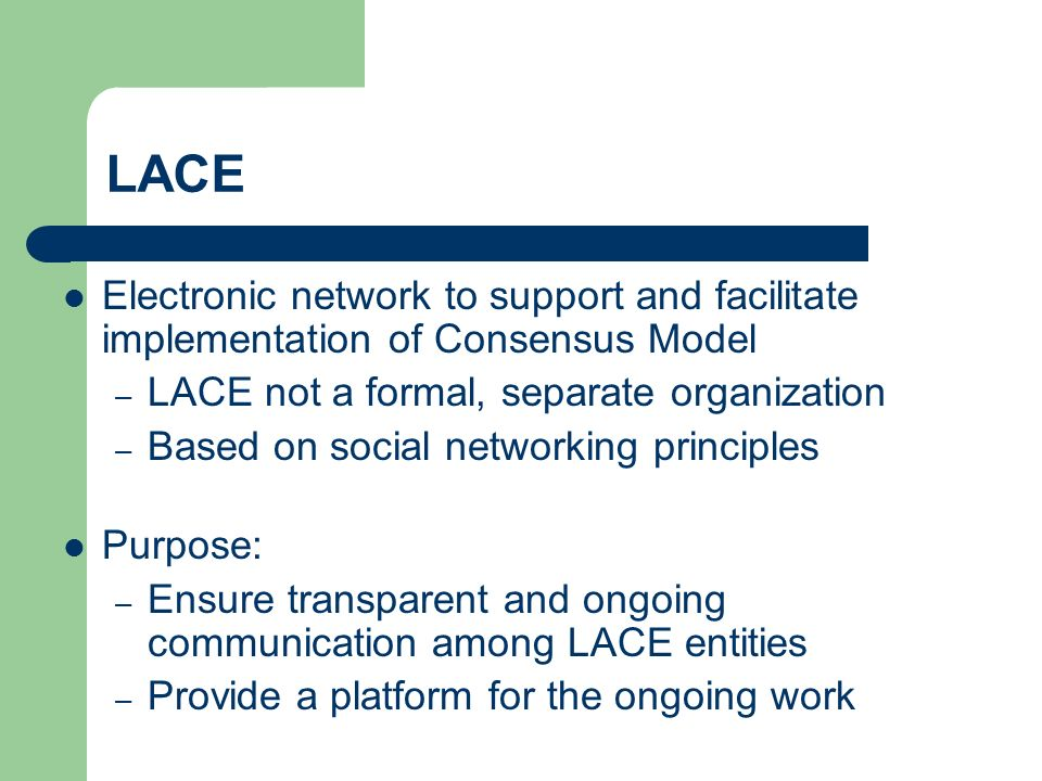 Development of LACE Work group selected RFP sent out Vendor (iCohere) selected after proposal review, interviews, virtual demonstrations Recommendations for selection, budget, administration of network approved by participating organizations.