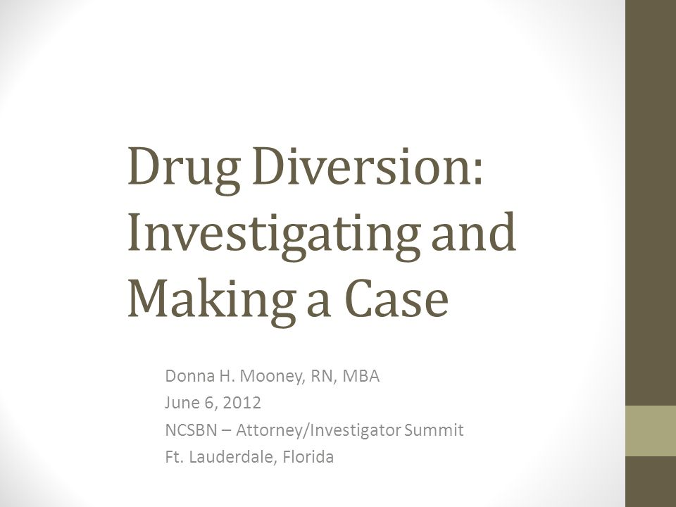 Drug Diversion: Investigating and Making a Case Donna H.