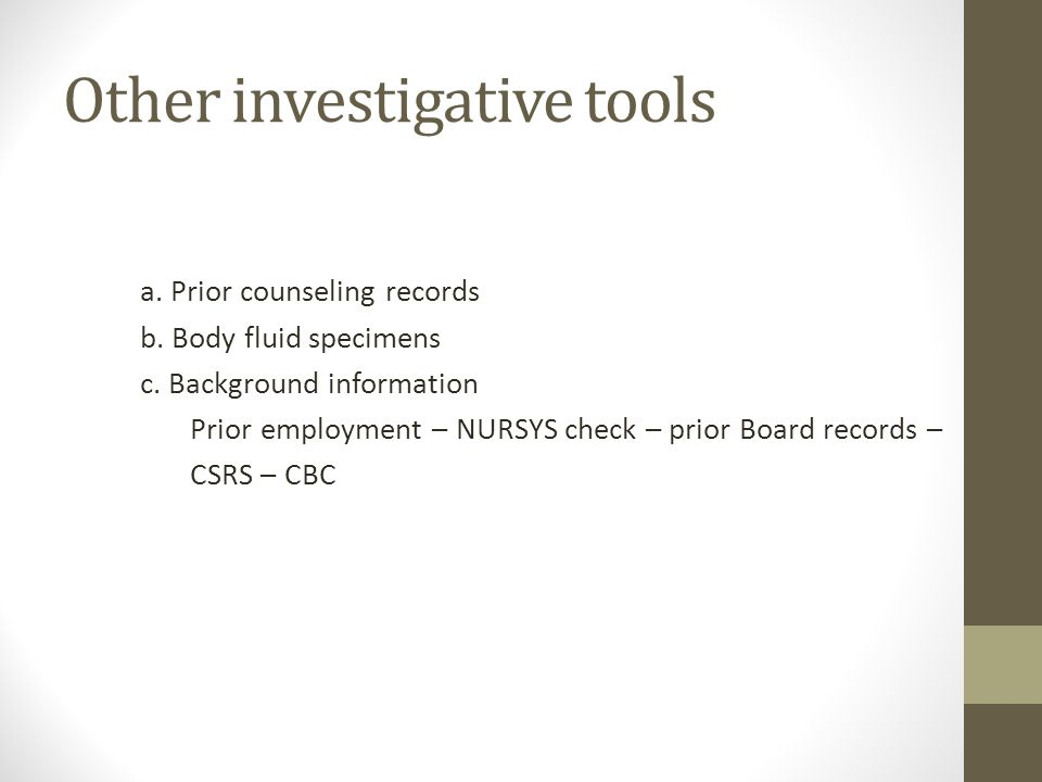 Other investigative tools a. Prior counseling records b.