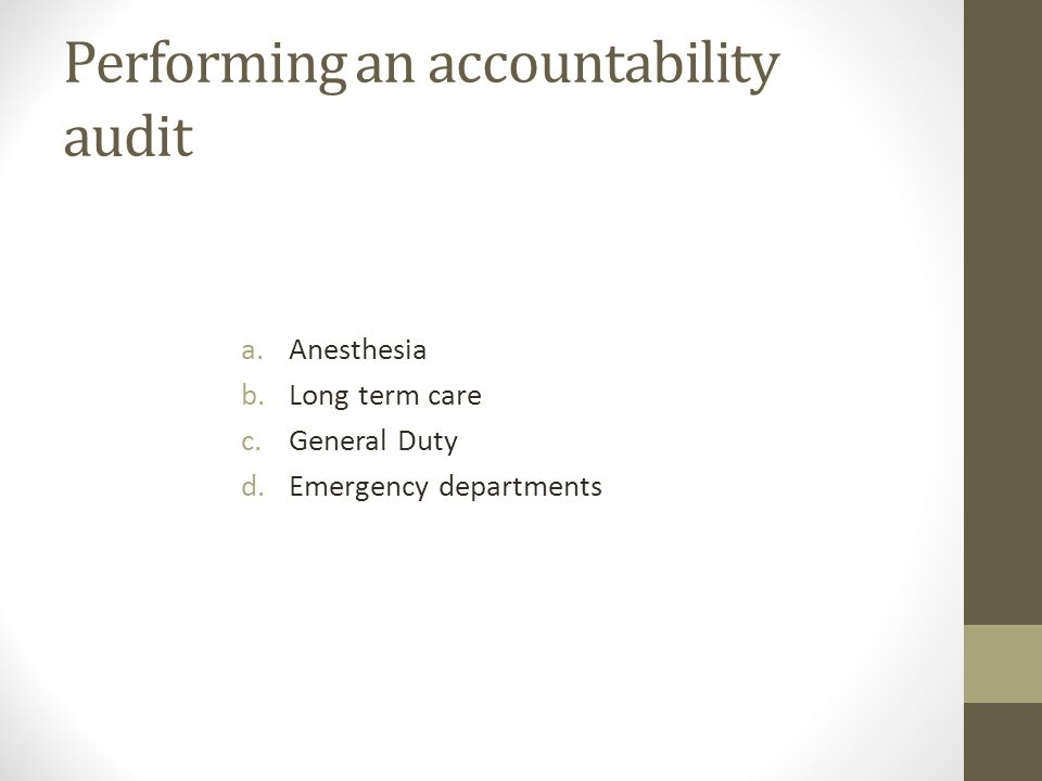 Performing an accountability audit a.Anesthesia b.Long term care c.General Duty d.Emergency departments